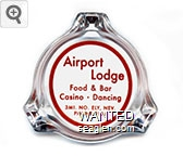 Airport Lodge, Food & Bar, Casino - Dancing, 3 Mi. No. Ely, Nev., Phone 2144 - Red imprint Glass Ashtray