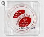 Fallon's Finest Club, Bank Club, House of Jackpots, Fallon, Nev. Phone 423-3714 - Red on white imprint Glass Ashtray