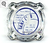 Phone 3-6112, Fallon's Finest Club, Bank Club, House of Jackpots, Fallon, Nev. - Blue imprint Glass Ashtray