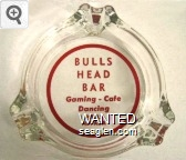 Bulls Head Bar, Gaming - Cafe, Dancing, Wells, Nevada - Red imprint Glass Ashtray