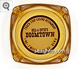 Truck Stop - Casino - Restaurant, Bill & Effie's Boomtown, I-80 - 7 Miles West of Reno - Red on white imprint Glass Ashtray