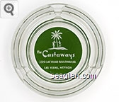 the Castaways, 3320 Las Vegas Boulevard So., Las Vegas, Nevada - White on green imprint Glass Ashtray