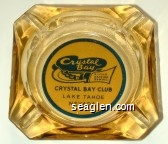 Crystal Bay, Dining, Dancing, Gaming, Crystal Bay Club Lake Tahoe Nevada - Blue on yellow imprint Glass Ashtray