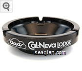 Cloud's Cal-Neva Lodge, Hotel and Casino, North Lake Tahoe, (702) 832-4000 - White imprint Glass Ashtray