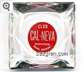 Club Cal-Neva, Downtown, Reno, Nevada - White on red imprint Glass Ashtray