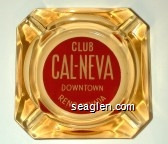 Club Cal-Neva, Downtown Reno, Nevada - White on red imprint Glass Ashtray
