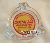 The House of Smiles, Capital Bar, Gambling Hall, Carson City, Nev., Roy - Bill - Elmer - Red on yellow imprint Glass Ashtray