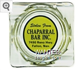 Stolen From Chaparral Bar Inc., 7490 Reno Hwy., Fallon, Nev. - Black on yellow imprint Glass Ashtray