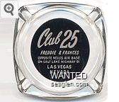 Club 25, Freddie & Frances, Opposite Nellis Air Base, On Salt Lake Highway 91, Las Vegas Nevada - White on black imprint Glass Ashtray