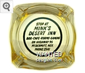 Stop At Mink's Desert Inn, Bar - Cafe - Rooms - Gaming, On Highway 95, McDermitt, Nev., Phone 2541 - Black imprint Glass Ashtray