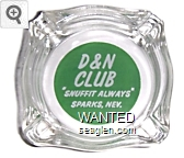 D & N Club, ''Snuffit Always'', Sparks, Nev. - White on green imprint Glass Ashtray