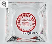 Downtowner Motel, 1/2 Block to Fremont and ''Casino Center'', Reasonable Rates, 8th and Ogden - Las Vegas - Red imprint Glass Ashtray