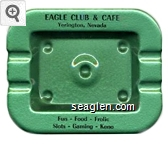 Eagle Club & Cafe, Yerington, Nevada, Fun - Food - Frolic, Slots - Gaming - Keno - Black imprint Metal Ashtray
