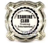 Your Hosts Carter & Bob, Esquire Club, Gaming Entertainment, On Hwy. 50, Fallon, Nev. - Black imprint Glass Ashtray