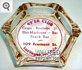 49'er Club, Craps - Roulette - 21, Slot Machines - Bar, Snack Bar, 109 Fremont St., Las Vegas, Nevada - Red imprint Glass Ashtray