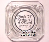 Fox's ''76'' Restaurant & Motel, Deadwood, S.D. Ph: 605-578-3476 - Black imprint Glass Ashtray