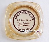 The Fireside Inn, U.S. Hwy. 50 Alt., ''Just Outside'' Ely, Nevada, Dial 289-3765 - Brown imprint Glass Ashtray