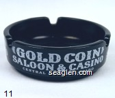 Gold Coin Saloon & Casino, Central City, Colorado - White imprint Glass Ashtray