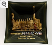Horseshoe Hotel & Casino, Casino Center, Downtown, Las Vegas - Gold imprint Glass Ashtray