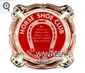 Horse Shoe Club, Bar, Gaming, Restaurant, Liberal Slots, Lots of Jackpots, Pete and Tulie, Fallon, Nevada - White on red imprint Glass Ashtray