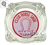 Club Horse Shoe, Pete & Tulie, Fallon, Nevada - Red on white imprint Glass Ashtray