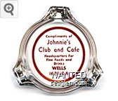 Compliments of Johnnie's Club and Cafe, Headquarters for Fine Foods and Drinks, Wells, Nevada - Red imprint Glass Ashtray