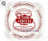 Bill - Elio - Relio - Al - Roy, Pagni Bros., Club Jubilee, U.S. Hwy. 395 Nevada, Dinners, Ph. FA 2-2901 or FA 9-3010, The Brightest Spot Between Reno & Carson City - Red imprint Glass Ashtray