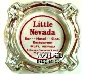 Little Nevada, Bar - Hotel - Slots, Restaurant, Imlay, Nevada, Between Lovelock and Winnemucca - Red imprint Glass Ashtray
