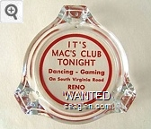 It's Mac's Club Tonight, Dancing - Gaming, On South Virginia Road, Reno, Nevada - Red imprint Glass Ashtray