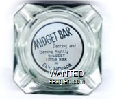 Midget Bar, Dancing and Gaming Nightly, Biggest Little Bar in Ely, Nevada - Black on white imprint Glass Ashtray