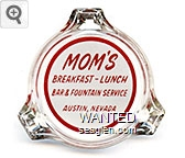 Mom's, Breakfast - Lunch, Bar & Fountain Service, Austin, Nevada - Red on white imprint Glass Ashtray