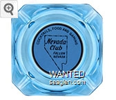 Cocktails, Food and Gaming, Nevada Club, Fallon Nevada - Black on white imprint Glass Ashtray