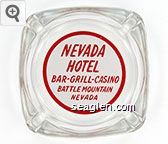 Nevada Hotel, Bar-Grill-Casino, Battle Mountain, Nevada - Red on white imprint Glass Ashtray