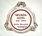 Nevada Hotel, Bar - Grill, Battle Mountain, Nevada - Red imprint Glass Ashtray
