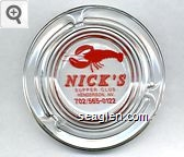 Nick's Supper Club, Henderson, NV., 702/565-0122 - Red imprint Glass Ashtray