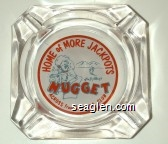 Home of More Jackpots, Jim Kelley's Nugget, Across from Harolds Club - Red and black on white imprint Glass Ashtray