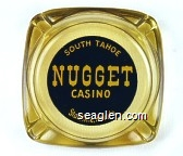 South Tahoe Nugget Casino, Stateline, Nevada - Yellow on black imprint Glass Ashtray