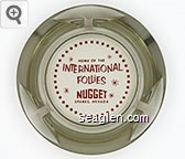 Home of the International Follies, Nugget, Sparks, Nevada - Red imprint Glass Ashtray