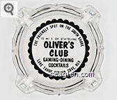 The Friendly Spot On The South Shore, 1/2 Mi. E. Of Stateline, Oliver's Club, Gaming - Dining, Cocktails, Lake Tahoe, Zephyr Cove, Nev. - Black imprint Glass Ashtray