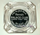 I hit the Jack Pot at, Reno's Palace Club, Famous since 1888, The Oldest Gambling House in Nevada - White on black imprint Glass Ashtray