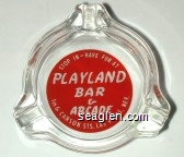 Stop In - Have Fun At Playland Bar & Arcade, 1st & Carson Sts. Las Vegas, Nev. - White on red imprint Glass Ashtray