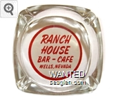 Ranch House, Bar - Cafe, Wells, Nevada - Red on white imprint Glass Ashtray