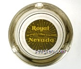 Royal Nevada, The Wonderful Where in Las Vegas - Yellow on gray imprint Glass Ashtray