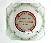 Skyline Casino, Henderson, Nev., Craps - 21 - Bingo, Slots, Cocktails - Fine Food - Red on white imprint Glass Ashtray