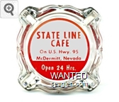 State Line Cafe, On U.S. Hwy. 95, McDermitt, Nevada, Open 24 Hrs. - Red on white imprint Glass Ashtray