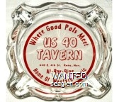 Where Good Pals Meet, US 40 Tavern, 640 4th St. Reno, Nev., Al - Ray - Bing, Home of Western Music - Red on white imprint Glass Ashtray
