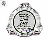 Victory Club Cafe, Fine Foods, Carson City, Nev. - Green on white imprint Glass Ashtray