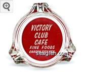 Victory Club Cafe, Fine Foods, Carson City, Nev. - White on red imprint Glass Ashtray